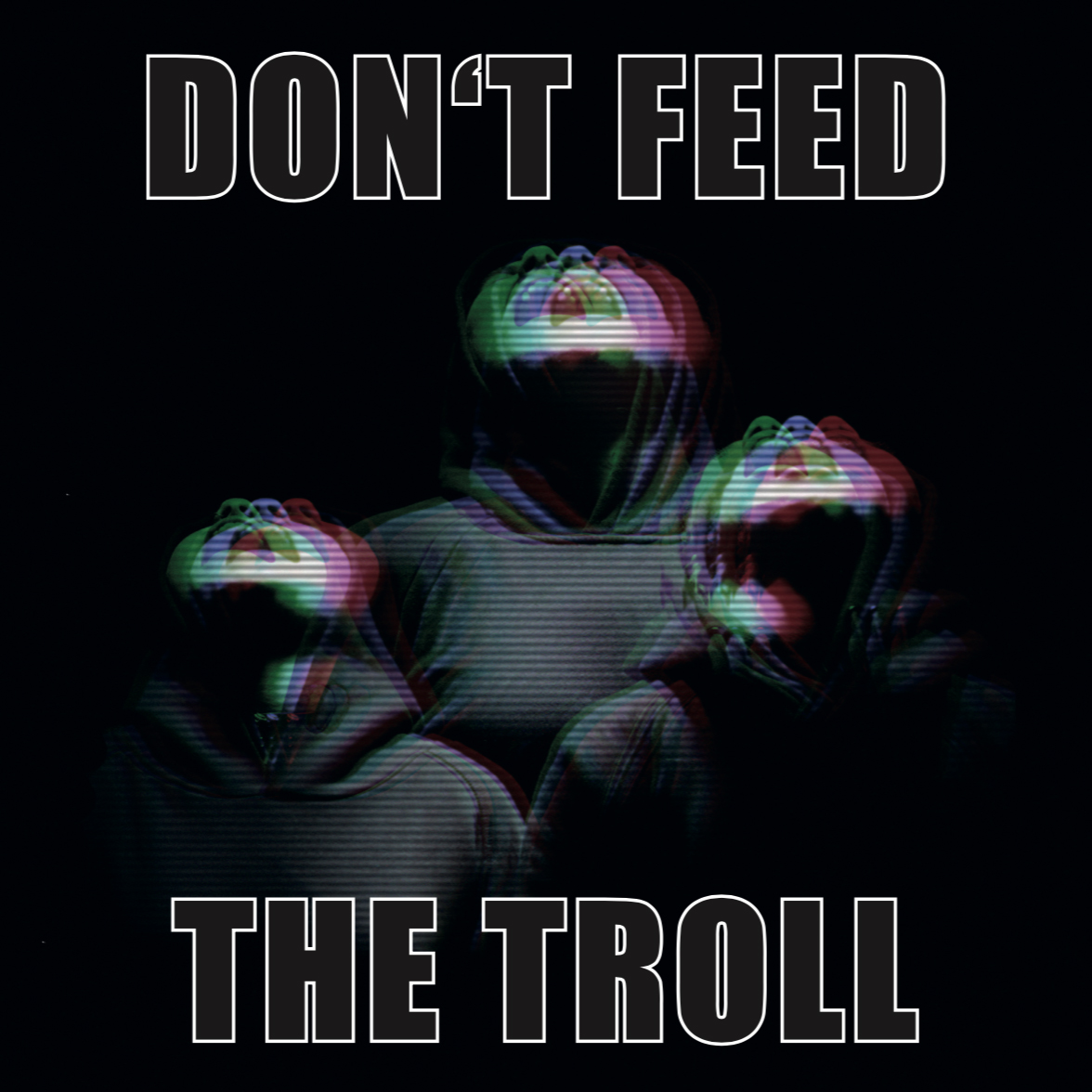 DON'T FEED THE TROLL